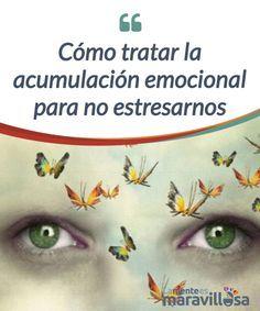 Cómo tratar la acumulación emocional para no estresarnos La #acumulación emocional no nos libera del estrés al contrario nos lo #potencia más. Descubre cómo tratarla para conseguir #relajarte. #Psicología