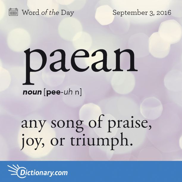 Dictionary.com's Word of the Day - paean - any song of praise, joy, or triumph.