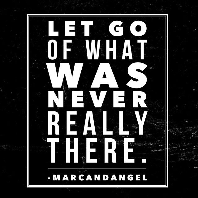Let go of what was never really there - 12 quotes that will inspire you to take the next step