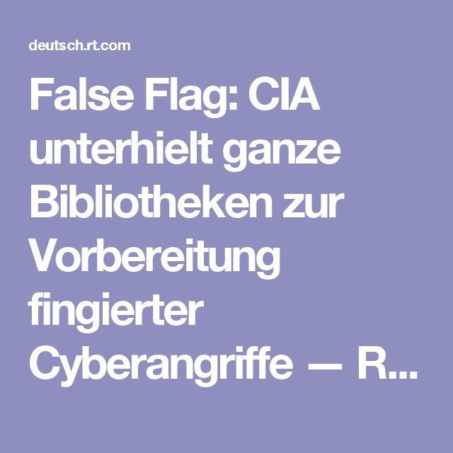 False Flag: CIA unterhielt ganze Bibliotheken zur Vorbereitung fingierter Cyberangriffe  — RT Deutsch