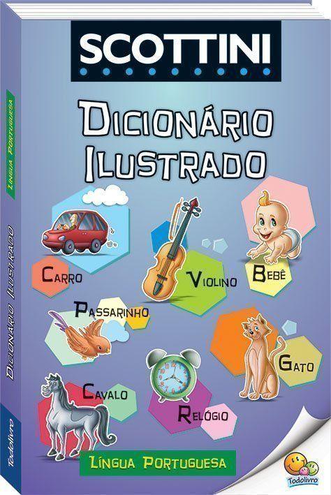 SCOTTINI – Dicionário Ilustrado: Língua Portuguesa – Os melhores livros infantis …   – Livros
