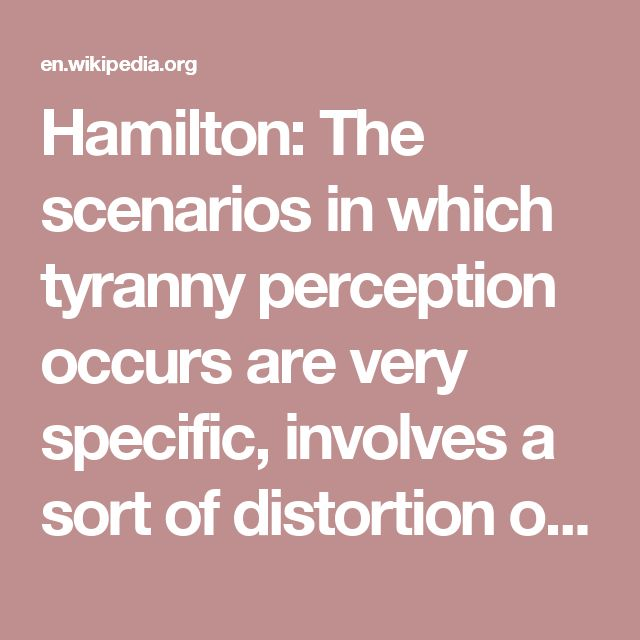 Hamilton: The scenarios in which tyranny perception occurs are very specific, involves a sort of distortion of democracy preconditions:  Centralisation excess: when the centralised power of a federation make a decision that should be local, breaking with the commitment to the subsidiarity principle.[3] Typical solutions, in this condition, are concurrent majority and supermajority rules. Abandonment of rationality: when, ...