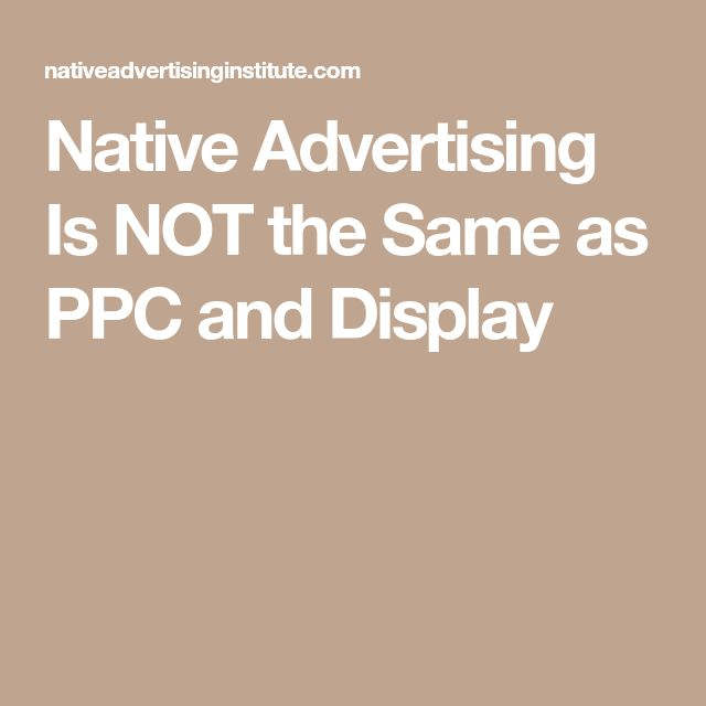 Native Advertising Is NOT the Same as PPC and Display