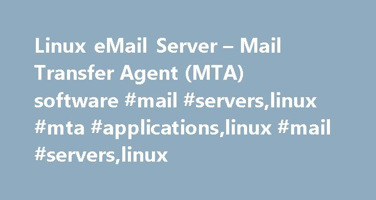 Linux eMail Server – Mail Transfer Agent (MTA) software #mail #servers,linux #mta #applications,linux #mail #servers,linux http://south-sudan.remmont.com/linux-email-server-mail-transfer-agent-mta-software-mail-serverslinux-mta-applicationslinux-mail-serverslinux/  # Linux eMail Server – Mail Transfer Agent (MTA) software Internet mail is sent from the email client to the email server which routes it to the intended destination which will also be an email server. The protocol by which the…