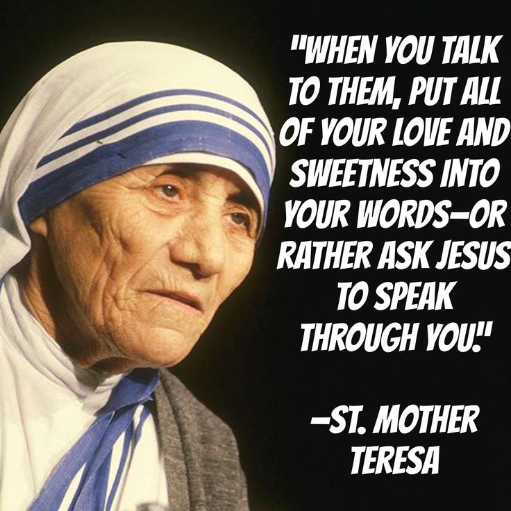 """...ask Jesus to speak through you."" - St. Mother Teresa"