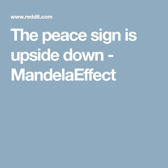 The peace sign is upside down - MandelaEffect