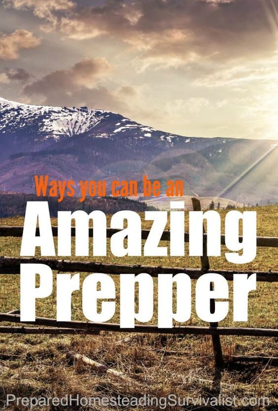 """Ways to be an amazing prepper. Every prepper comes to a point where they want some way to gauge how well they are doing. But there's no such thing as a """"one size fits all"""" definition   Prepared Homesteading Survivalist"""