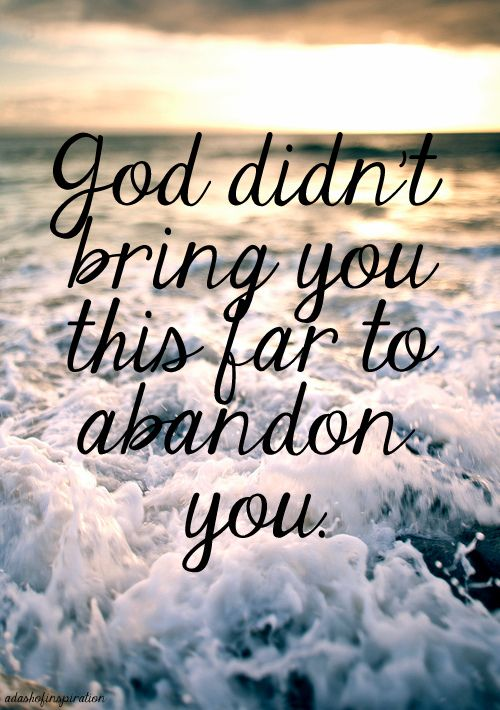 HE, our Almighty Father will never abandon you, believe that with every fiber of your being~~