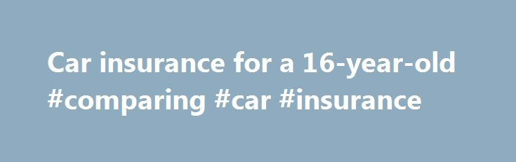 Car insurance for a 16-year-old #comparing #car #insurance http://san-diego.remmont.com/car-insurance-for-a-16-year-old-comparing-car-insurance/  # Car insurance for a 16-year-old Cheap car insurance for a 16-year-old Each state has minimum car insurance requirements that you must have to drive legally. This level of coverage is typically the cheapest, but it also provides limited protection. In most states, buying just the required coverage means your insurance will pay for others injuries…