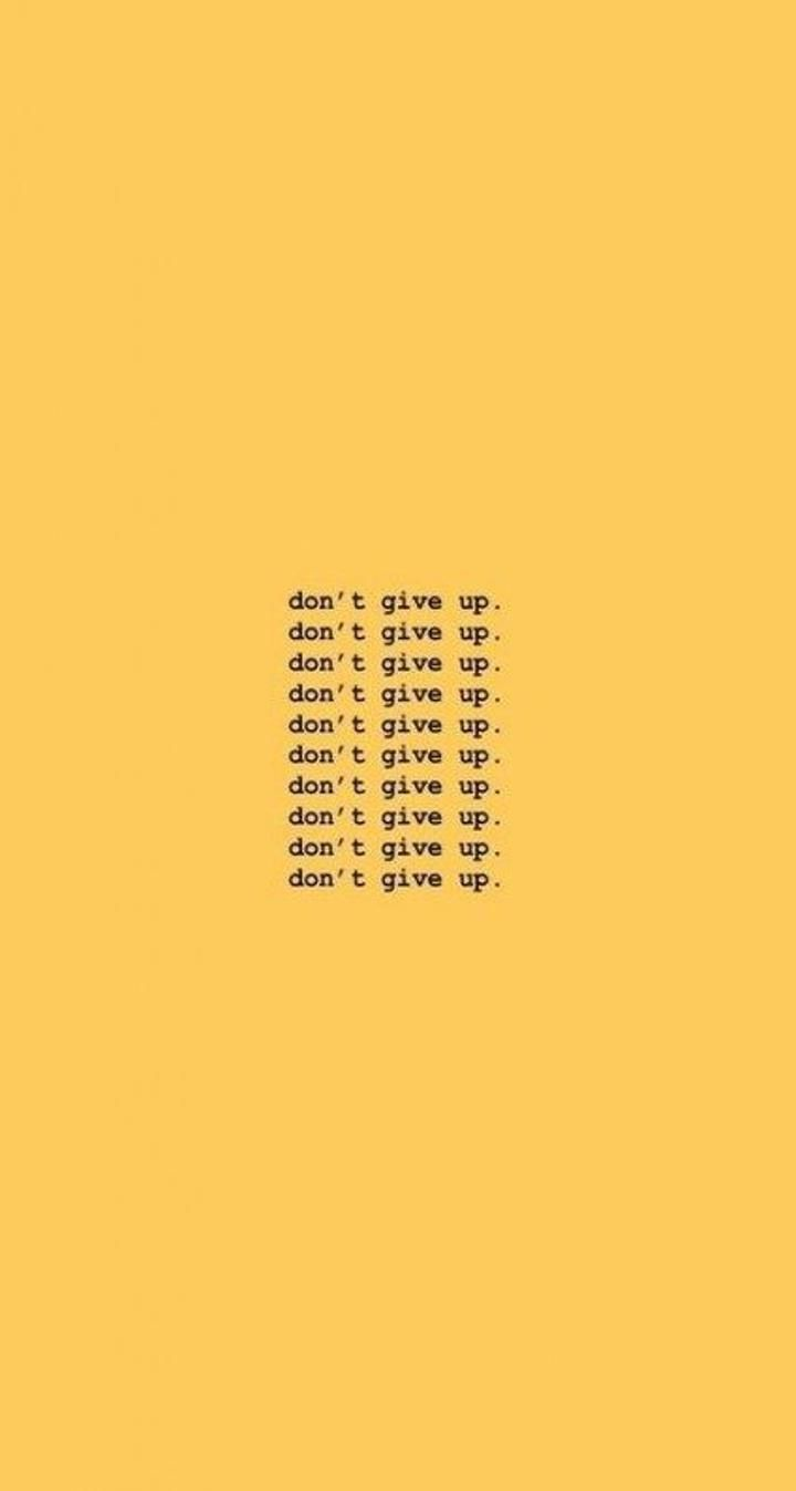 Aesthetic Wallpaper Don T Give Up Quote Aesthetic Yellow Aesthetic Pastel Happy Wallpaper