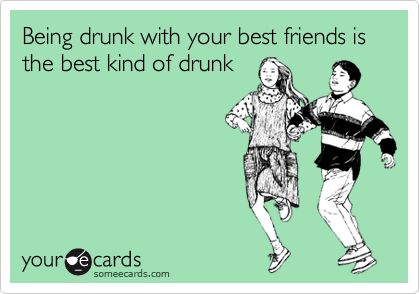 Being drunk with your best friends is always