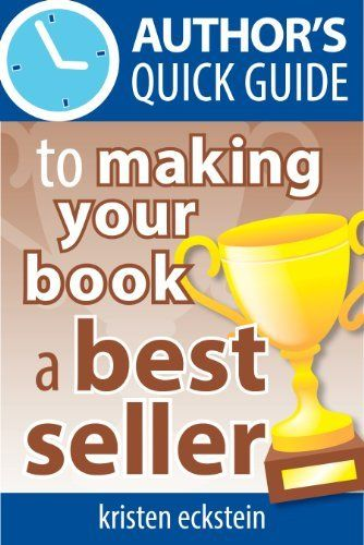 Author's Quick Guide to Making Your Book a Best Seller by Kristen Eckstein http://ow.ly/LavAo #IndieAuthors #BookMarketing #BookPromotion