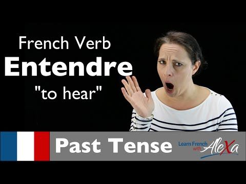 Entendre (to hear) — Past Tense (French verbs conjugated by Learn French With Alexa) - YouTube