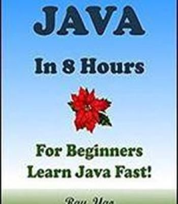 Java: For Beginners In 8 Hours Learn Coding Fast! Java Programming Language Crash Course Java Quick Start Guide A Tutorial Book With Hands-On Projects In Easy Steps! An Ultimate Beginner's Guide! PDF