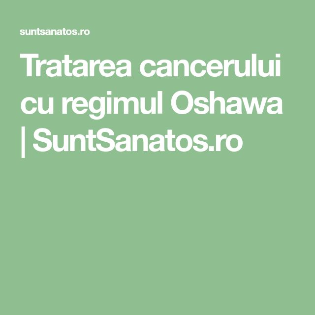 Tratarea cancerului cu regimul Oshawa   SuntSanatos.ro
