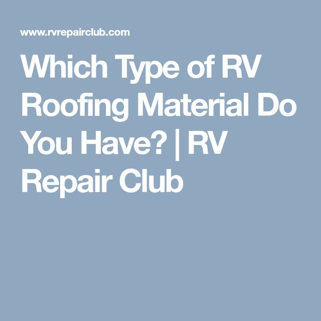 Which Type of RV Roofing Material Do You Have? | RV Repair Club