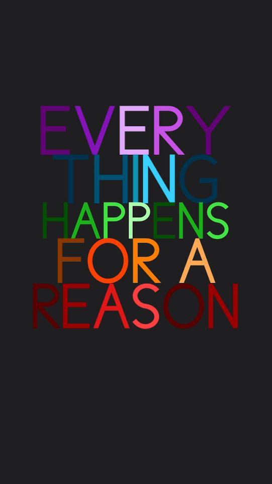 Remember that everything happens for a reason!