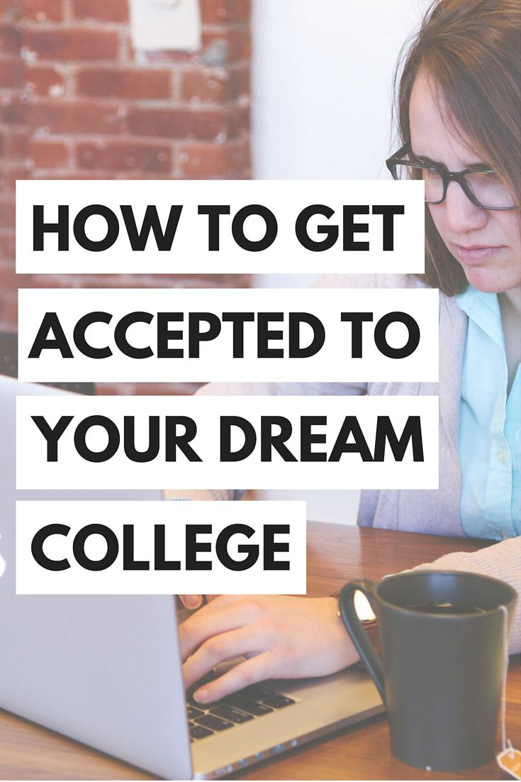 ideas about college application college how to get accepted to your dream college