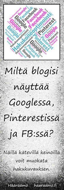 Miltä blogisi näyttää Googlessa, Pinterestissä ja Facebookissa? Näillä kätevillä keinoilla voit muokata blogin sisällönkuvausen ja postauksen hakukuvauksen. http://www.haaraamo.fi