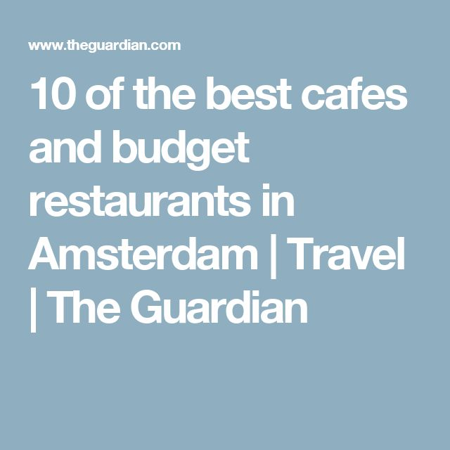 10 of the best cafes and budget restaurants in Amsterdam | Travel | The Guardian