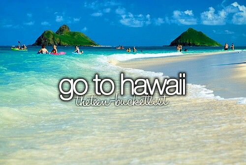 Go to Hawaii #Bucket list #Before I Die
