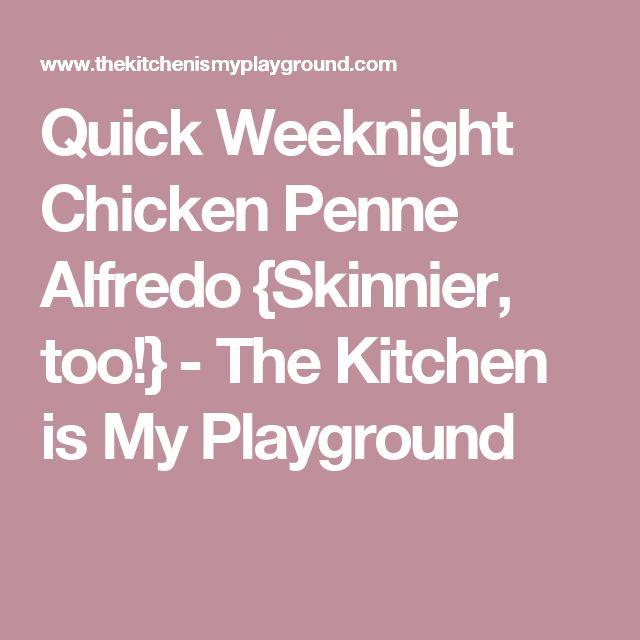 Quick Weeknight Chicken Penne Alfredo {Skinnier, too!} - The Kitchen is My Playground