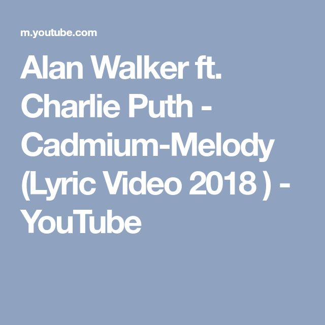 Alan Walker ft. Charlie Puth - Cadmium-Melody (Lyric Video 2018 ) - YouTube
