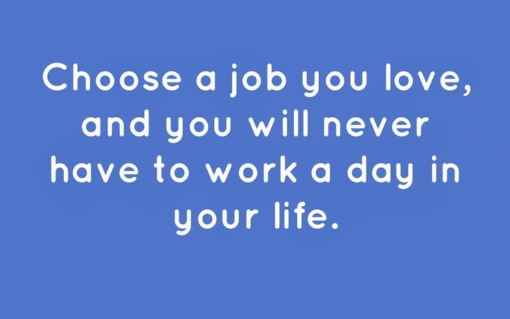 Choose a job you love and