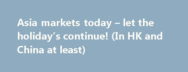 Asia markets today – let the holiday's continue! (In HK and China at least) http://betiforexcom.livejournal.com/24195640.html  There is plenty coming up in Asia today, with a bust data calendar kicking oof soon But, there are market holidays in Hong Kong and China, for the Dragon Boat Festival (Tuen Ng Festival). The absence of HK leaves a big hole in Asian FX liquidity....The post Asia markets today – let the holiday's continue! (In HK and China at least) appeared first on Forex news…