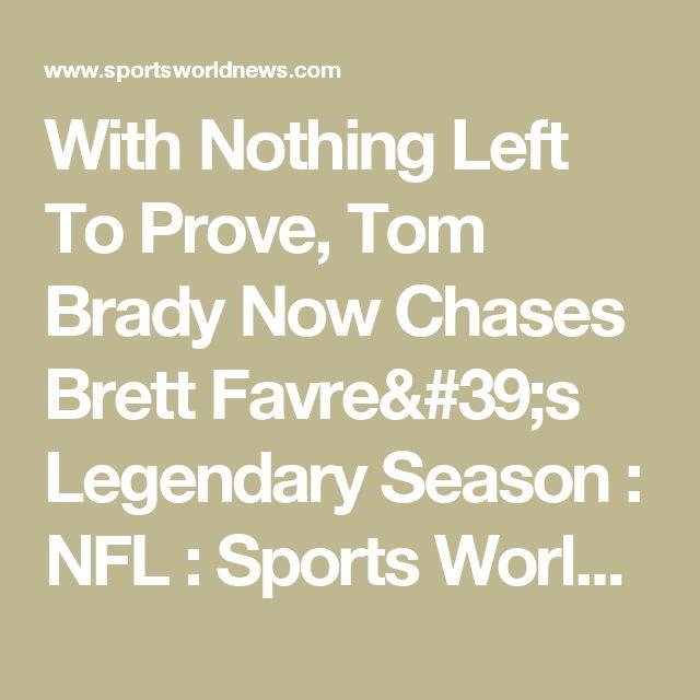 With Nothing Left To Prove, Tom Brady Now Chases Brett Favre's Legendary Season : NFL : Sports World News