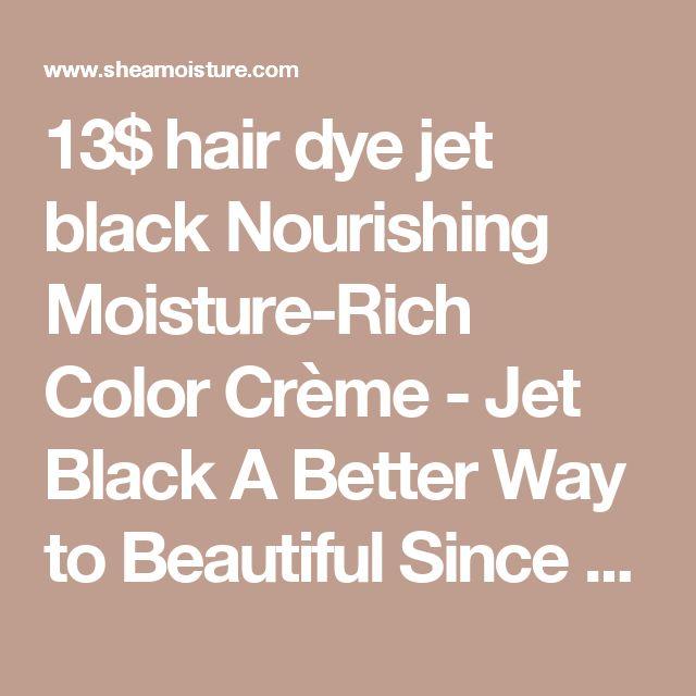 13$ hair dye jet black Nourishing Moisture-Rich Color Crème - Jet Black A Better Way to Beautiful Since 1912.