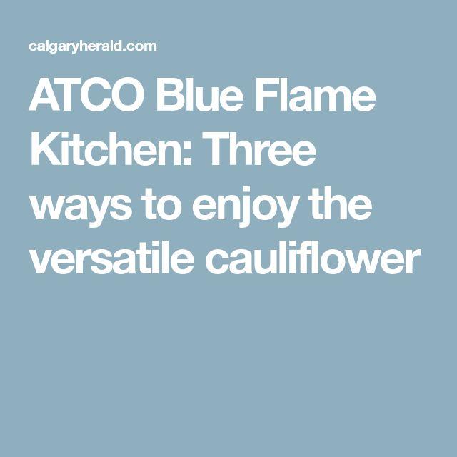ATCO Blue Flame Kitchen: Three ways to enjoy the versatile cauliflower