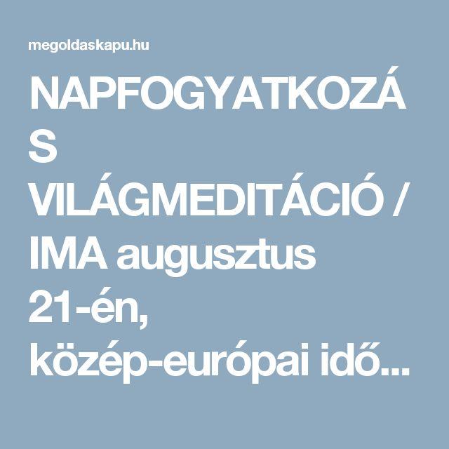 NAPFOGYATKOZÁS VILÁGMEDITÁCIÓ / IMA augusztus 21-én,  közép-európai idő szerint 20:11-kor | Meditációs videók gyűjteménye | Megoldáskapu