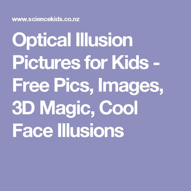 Optical Illusion Pictures for Kids - Free Pics, Images, 3D Magic, Cool Face Illusions