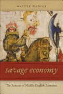 Savage economy : the returns of Middle English romance / Walter Wadiak