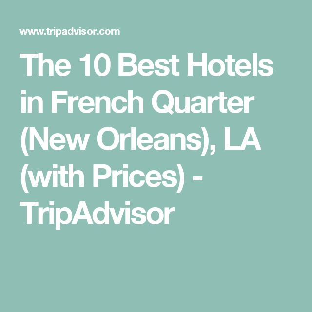 The 10 Best Hotels in French Quarter (New Orleans), LA (with Prices) - TripAdvisor