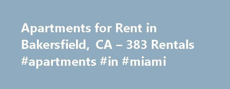 Apartments for Rent in Bakersfield, CA – 383 Rentals #apartments #in #miami http://apartment.remmont.com/apartments-for-rent-in-bakersfield-ca-383-rentals-apartments-in-miami/  #apartments for rent in bakersfield ca # We have 383 apartments for rent in or near Bakersfield, CA Bakersfield, CA Search Bakersfield apartments in this historic city located halfway between Fresno and Los Angeles. With lakes, multiple parks, museums and a major California university here, there are many reasons…