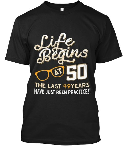 Life Begins At 50 Years Old Cool 50th Black T-Shirt Front
