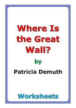 "This is a 53-page set of worksheets for the book ""Where Is the Great Wall?"" by Patricia Demuth. This includes a four-page story test. There are three worksheets for each chapter: * comprehension questions * vocabulary * story analysis Also, there are twenty-three worksheets at the end: * story review * language skills * story reflection * review activity * cause and effect * compare and contrast * W questions * illustrations * book design * news report * critical thinking * ..."