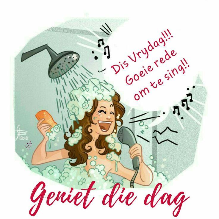 Dis Vrydag!!! Goeie rede  om te sing!! geniet die dag