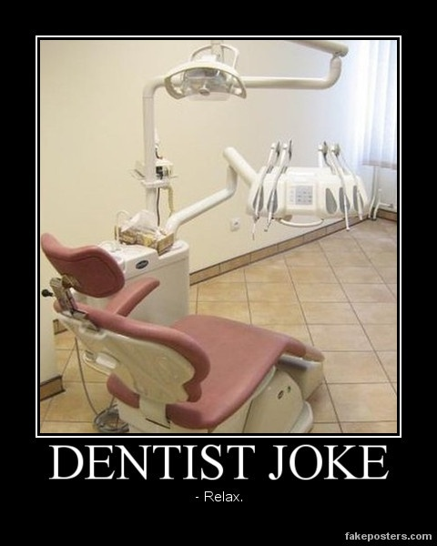 Relax is in the dentist's dictionary.