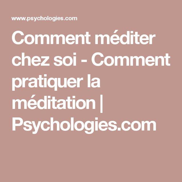 Comment méditer chez soi - Comment pratiquer la méditation | Psychologies.com