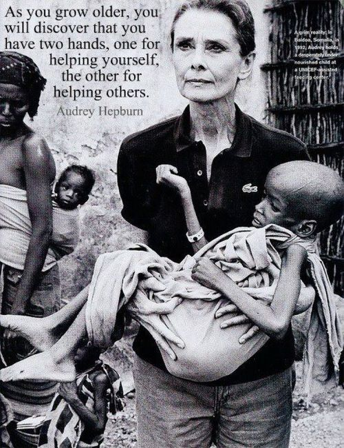 """""""As you grow older, you will discover that you have two hands, one for helping yourself, the other for helping others."""" Audrey Hepburn"""