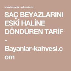 SAÇ BEYAZLARINI ESKİ HALİNE DÖNDÜREN TARİF - Bayanlar-kahvesi.com