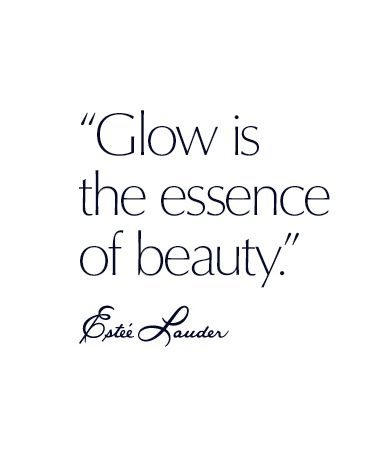 """Glow is the essence of beauty."" - Estee Lauder"