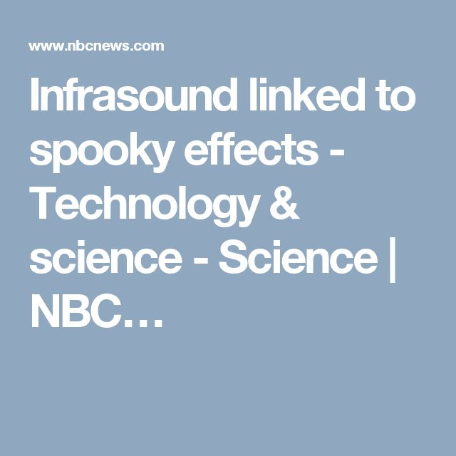 Infrasound linked to spooky effects - Technology & science - Science | NBC…