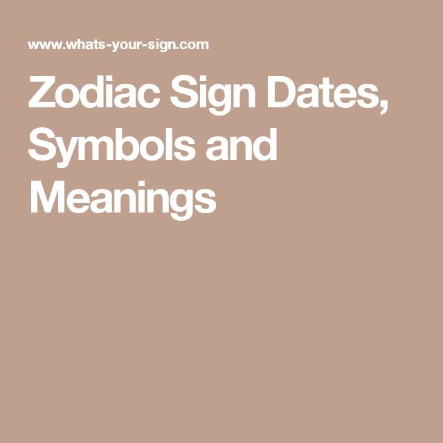Zodiac Sign Dates, Symbols and Meanings