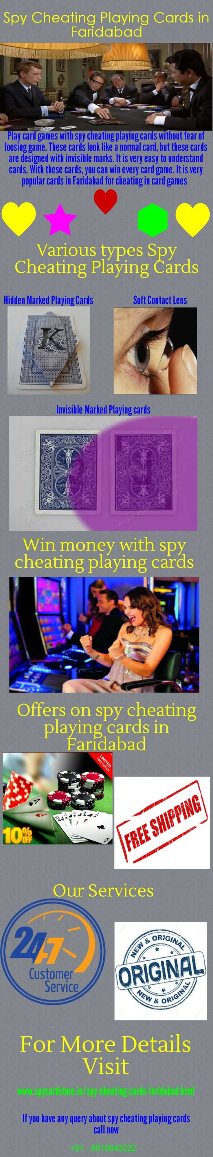 We offer spy cheating playing cards in Faridabad with 1 year replacement guarantee. Our customer support service available for 24*7 days. The spy cheating cards are most popular product. These cards look like normal playing cards, but some special marks and numbers print on back of the cards. Easy to use. It is long lasting cards. It is made by best quality papers which is wrinkle free. To Know More: - http://www.spycardstore.in/spy-cheating-cards-faridabad.htm