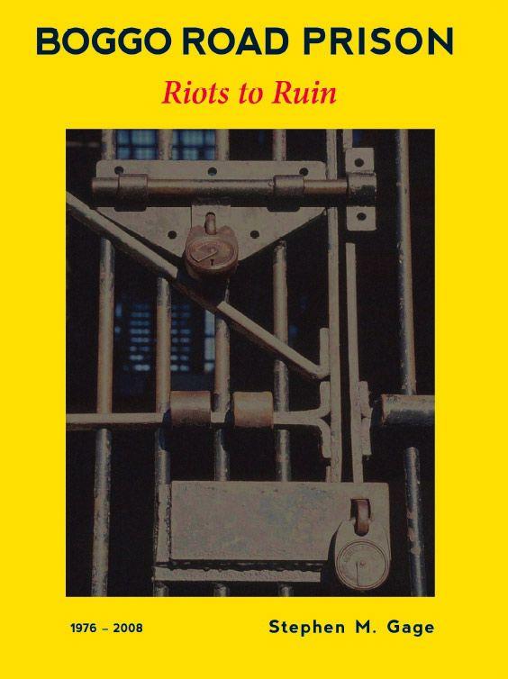 Boggo Road Prison Riots to Ruin a book by Author Stephen M Gage Brisbane Queensland Australia » Home