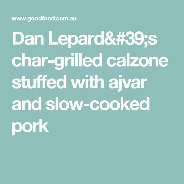 Dan Lepard's char-grilled calzone stuffed with ajvar and slow-cooked pork